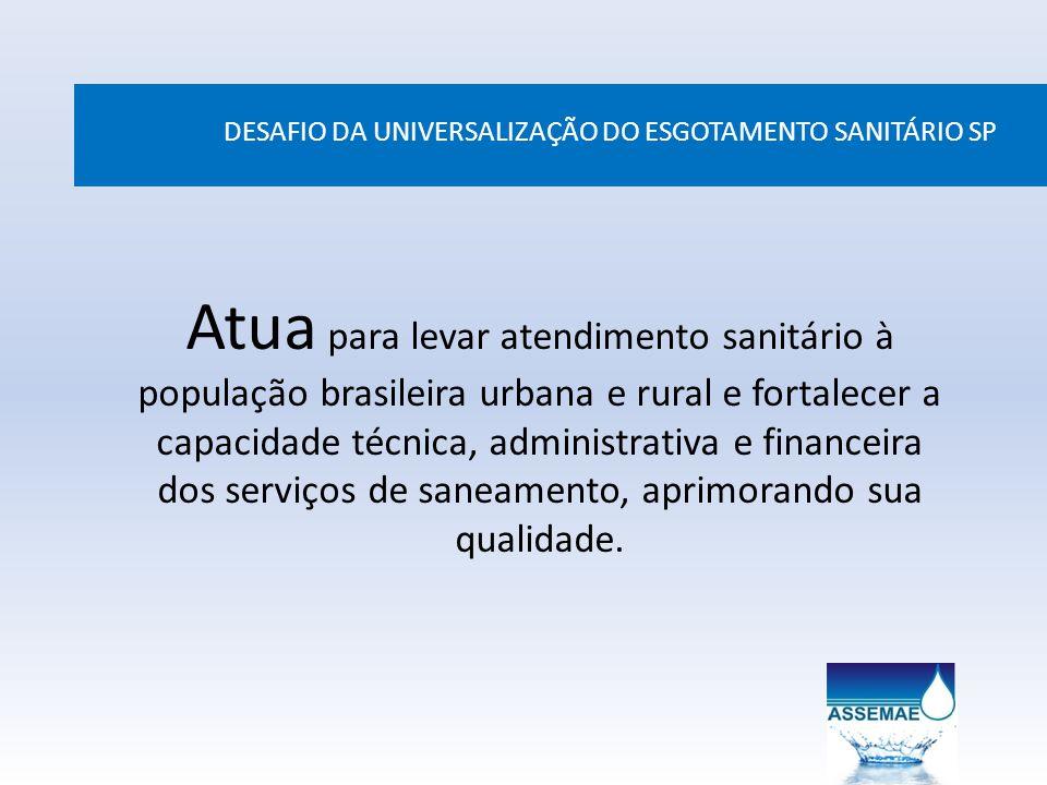 DESAFIO DA UNIVERSALIZAÇÃO DO ESGOTAMENTO SANITÁRIO SP Atua para levar atendimento sanitário à população brasileira urbana e rural e fortalecer a capa