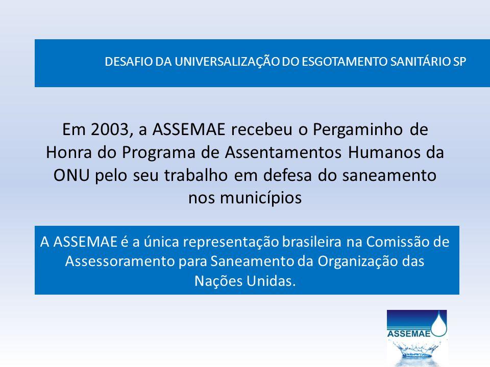 DESAFIO DA UNIVERSALIZAÇÃO DO ESGOTAMENTO SANITÁRIO SP Em 2003, a ASSEMAE recebeu o Pergaminho de Honra do Programa de Assentamentos Humanos da ONU pe
