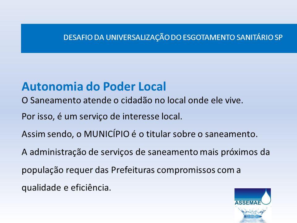 DESAFIO DA UNIVERSALIZAÇÃO DO ESGOTAMENTO SANITÁRIO SP Autonomia do Poder Local O Saneamento atende o cidadão no local onde ele vive. Por isso, é um s