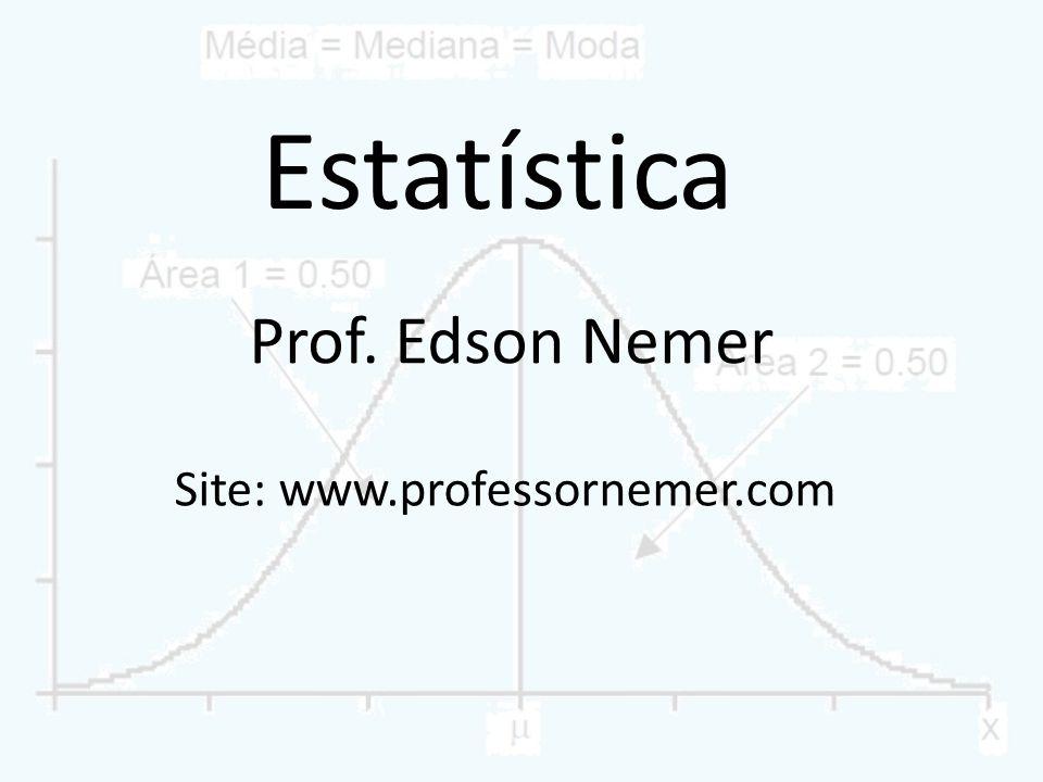 Estatística Prof. Edson Nemer Site: www.professornemer.com