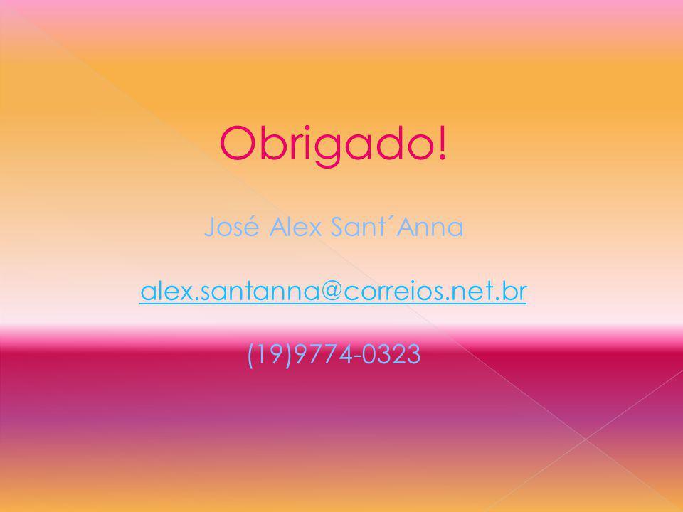 Obrigado! José Alex Sant´Anna alex.santanna@correios.net.br (19)9774-0323