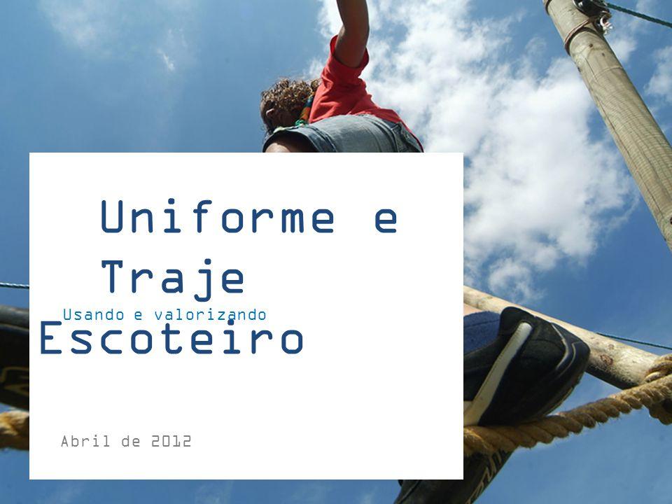Uniforme e Traje Escoteiro Usando e valorizando Abril de 2012