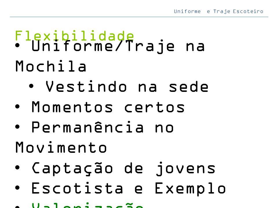 Uniforme e Traje Escoteiro Flexibilidade Uniforme/Traje na Mochila Vestindo na sede Momentos certos Permanência no Movimento Captação de jovens Escoti