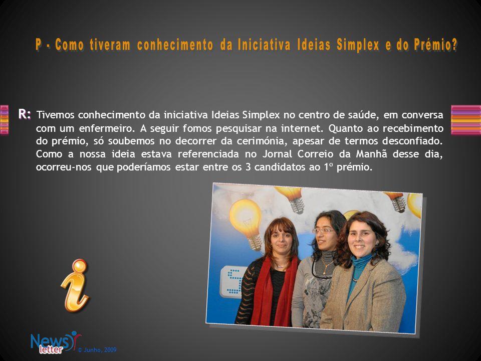 © Junho, 2009 R: R: Tivemos conhecimento da iniciativa Ideias Simplex no centro de saúde, em conversa com um enfermeiro.