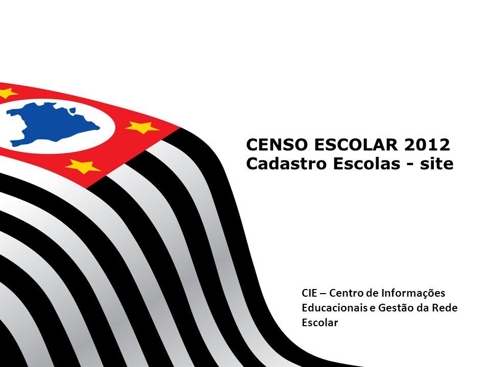 CENSO ESCOLAR 2012 Cadastro Escolas - site CIE – Centro de Informações Educacionais e Gestão da Rede Escolar