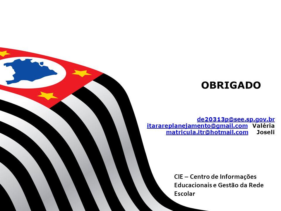 OBRIGADO CIE – Centro de Informações Educacionais e Gestão da Rede Escolar de20313p@see.sp.gov.br itarareplanejamento@gmail.comitarareplanejamento@gma