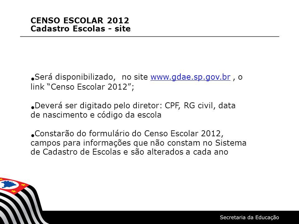 CENSO ESCOLAR 2012 Cadastro Escolas - site Será disponibilizado, no site www.gdae.sp.gov.br, o link Censo Escolar 2012;www.gdae.sp.gov.br Deverá ser d