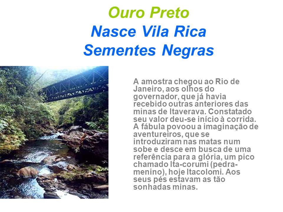 Ouro Preto Nasce Vila Rica Sementes Negras A amostra chegou ao Rio de Janeiro, aos olhos do governador, que já havia recebido outras anteriores das mi