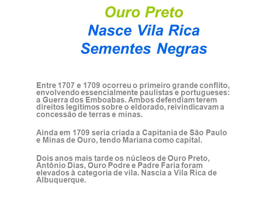 Ouro Preto Nasce Vila Rica Sementes Negras Entre 1707 e 1709 ocorreu o primeiro grande conflito, envolvendo essencialmente paulistas e portugueses: a