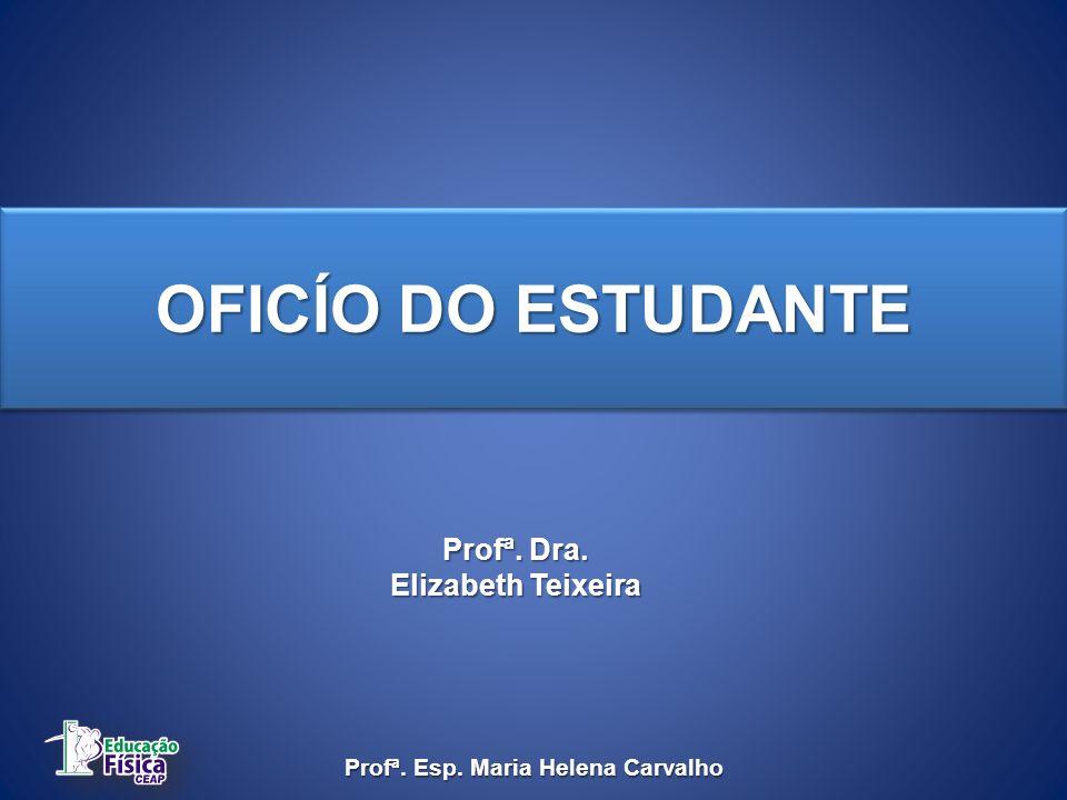 Profª. Esp. Maria Helena Carvalho OFICÍO DO ESTUDANTE Profª. Dra. Elizabeth Teixeira