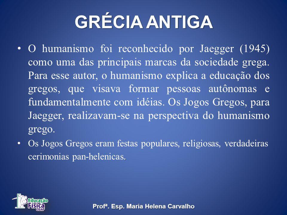 GRÉCIA ANTIGA O humanismo foi reconhecido por Jaegger (1945) como uma das principais marcas da sociedade grega.