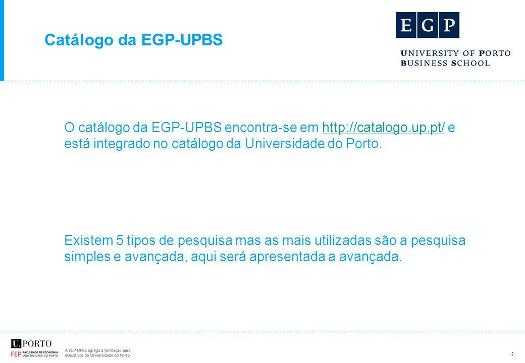 2 O catálogo da EGP-UPBS encontra-se em http://catalogo.up.pt/ e está integrado no catálogo da Universidade do Porto.http://catalogo.up.pt/ Existem 5 tipos de pesquisa mas as mais utilizadas são a pesquisa simples e avançada, aqui será apresentada a avançada.