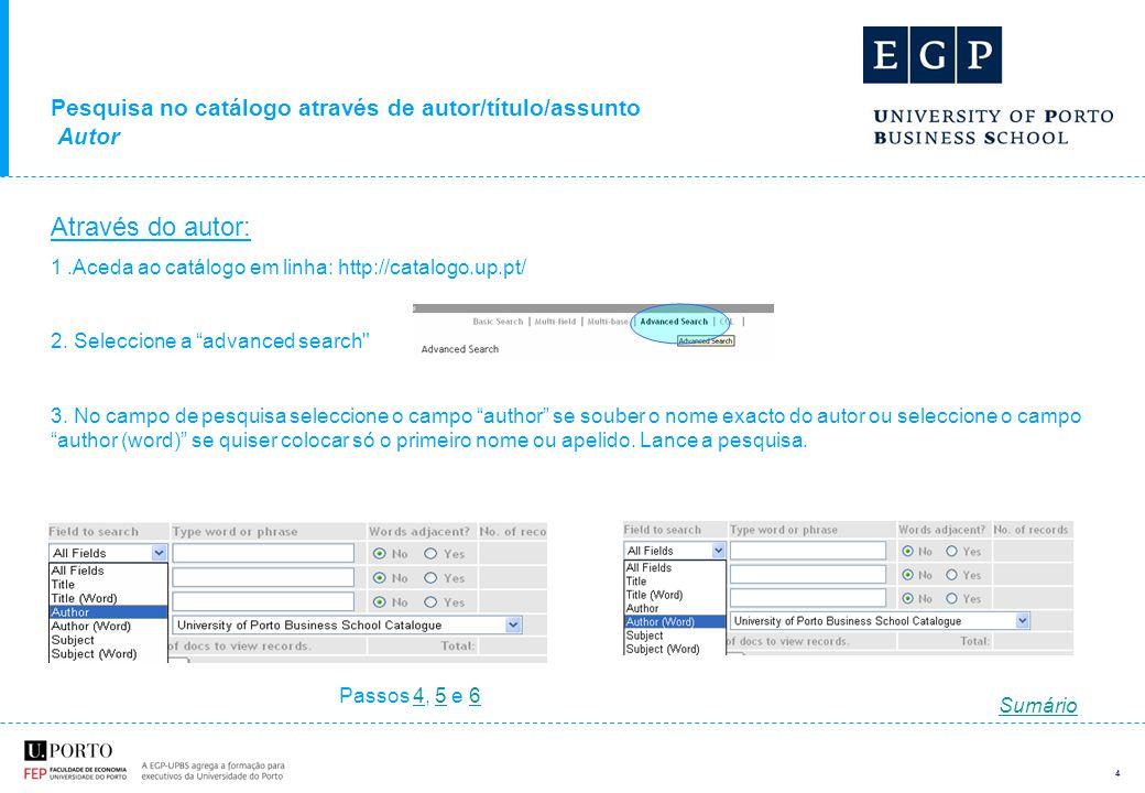 4 Pesquisa no catálogo através de autor/título/assunto Autor Através do autor: 1.Aceda ao catálogo em linha: http://catalogo.up.pt/ 2.