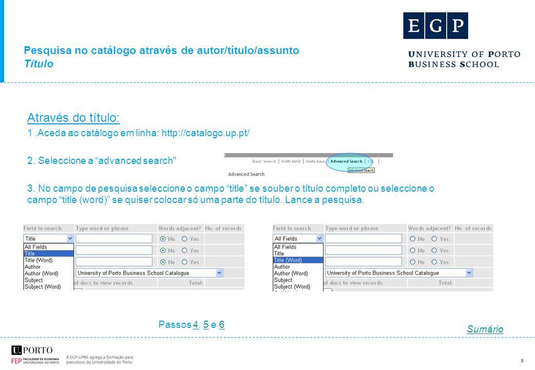 5 Pesquisa no catálogo através de autor/título/assunto Título Através do título: 1.Aceda ao catálogo em linha: http://catalogo.up.pt/ 2.