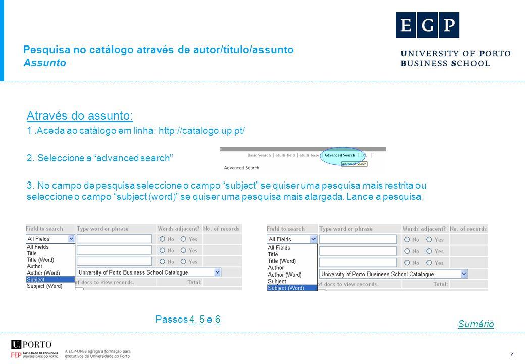 6 Pesquisa no catálogo através de autor/título/assunto Assunto Através do assunto: 1.Aceda ao catálogo em linha: http://catalogo.up.pt/ 2.