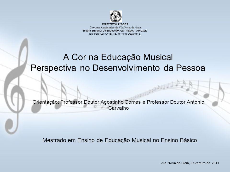 A Cor na Educação Musical Perspectiva no Desenvolvimento da Pessoa Orientação: Professor Doutor Agostinho Gomes e Professor Doutor António Carvalho Me