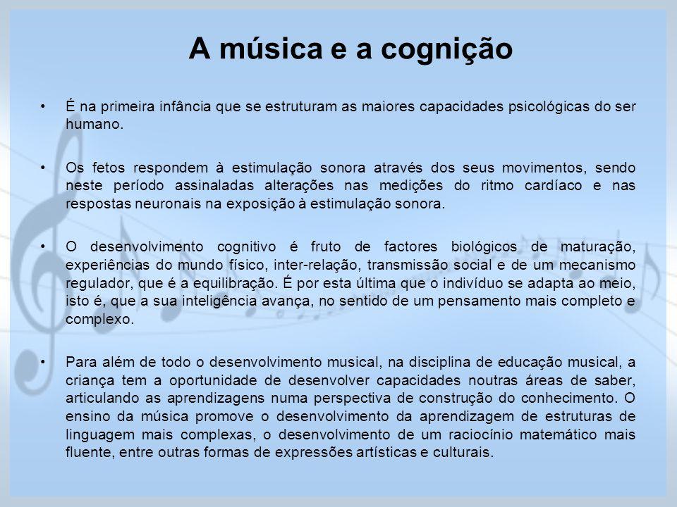 A música e a cognição É na primeira infância que se estruturam as maiores capacidades psicológicas do ser humano. Os fetos respondem à estimulação son