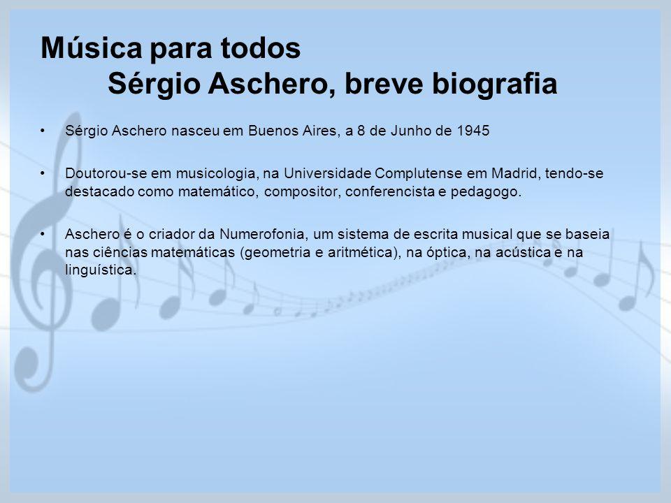 Música para todos Sérgio Aschero, breve biografia Sérgio Aschero nasceu em Buenos Aires, a 8 de Junho de 1945 Doutorou-se em musicologia, na Universid