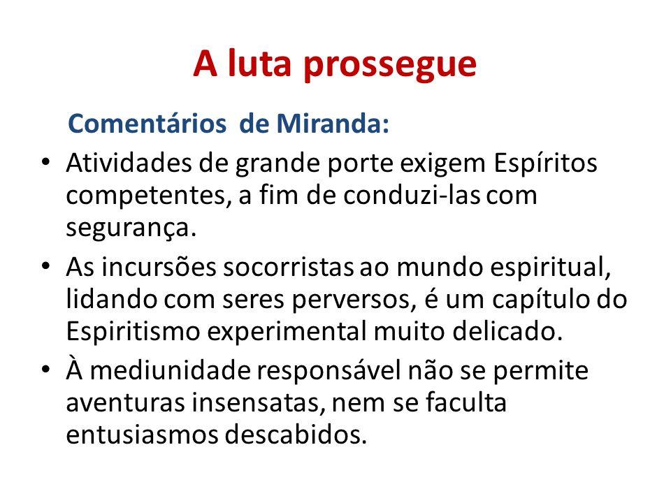 A luta prossegue Comentários de Miranda: Atividades de grande porte exigem Espíritos competentes, a fim de conduzi-las com segurança. As incursões soc