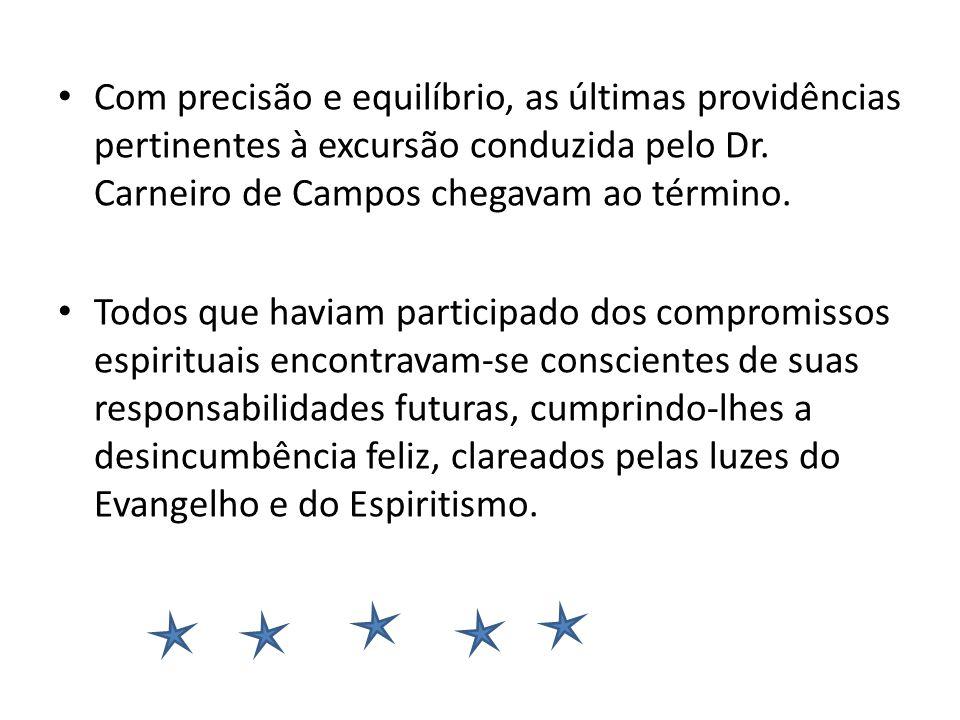 Com precisão e equilíbrio, as últimas providências pertinentes à excursão conduzida pelo Dr. Carneiro de Campos chegavam ao término. Todos que haviam