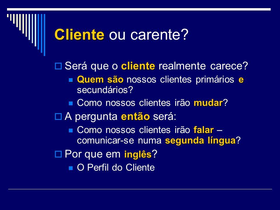 Cliente ou carente? cliente Será que o cliente realmente carece? Quemsãoe Quem são nossos clientes primários e secundários? mudar Como nossos clientes