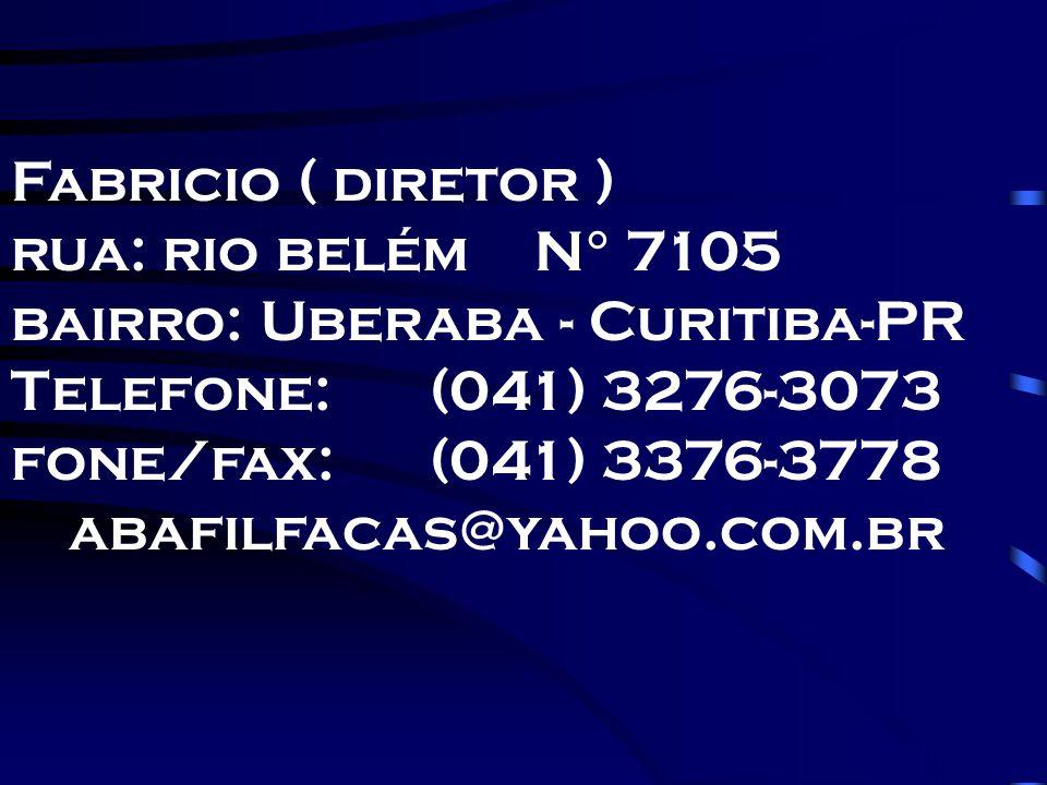 Fabricio ( diretor ) rua: rio belémN° 7105 bairro: Uberaba - Curitiba-PR Telefone:(041) 3276-3073 fone/fax:(041) 3376-3778 abafilfacas@yahoo.com.br
