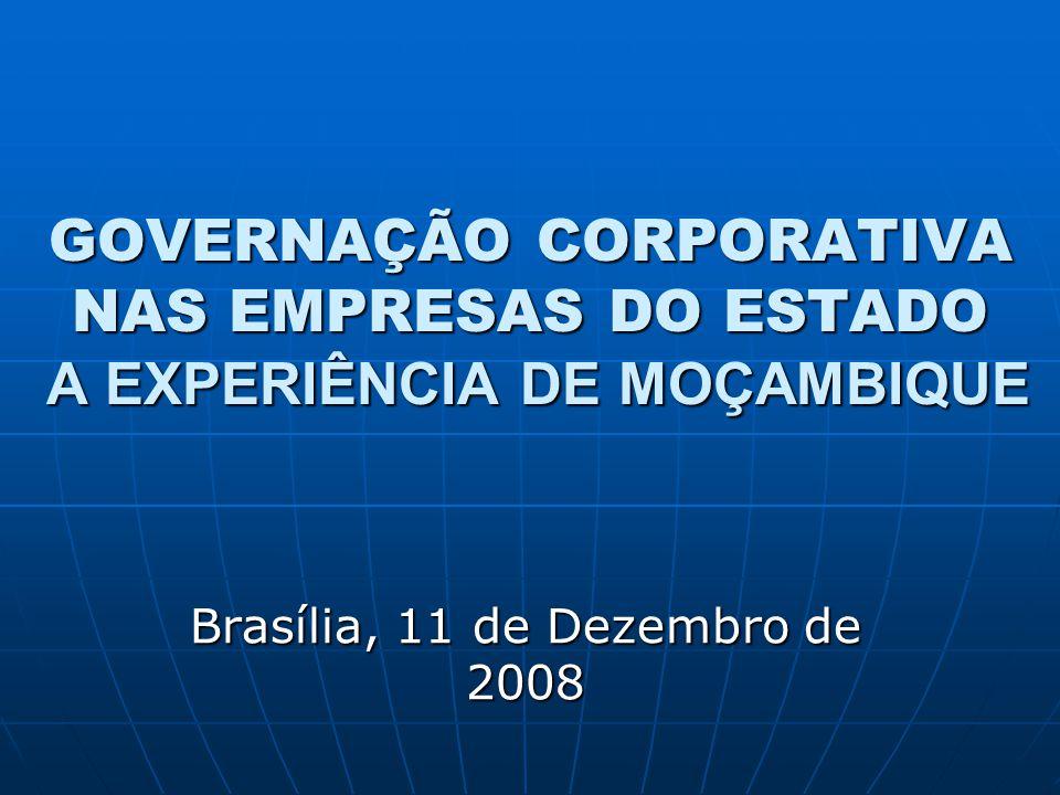 GOVERNAÇÃO CORPORATIVA NAS EMPRESAS DO ESTADO A EXPERIÊNCIA DE MOÇAMBIQUE Brasília, 11 de Dezembro de 2008