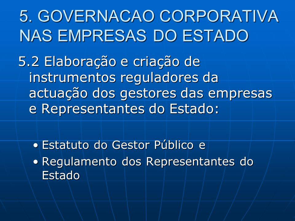 5. GOVERNACAO CORPORATIVA NAS EMPRESAS DO ESTADO 5.2 Elaboração e criação de instrumentos reguladores da actuação dos gestores das empresas e Represen