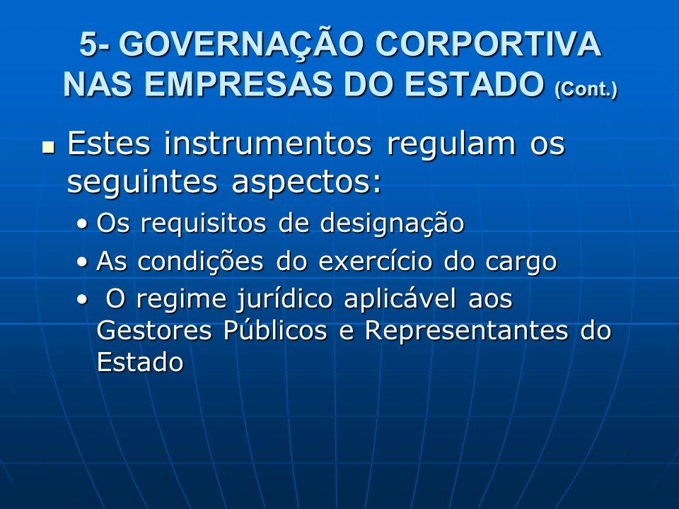 5- GOVERNAÇÃO CORPORTIVA NAS EMPRESAS DO ESTADO (Cont.) Estes instrumentos regulam os seguintes aspectos: Estes instrumentos regulam os seguintes aspe