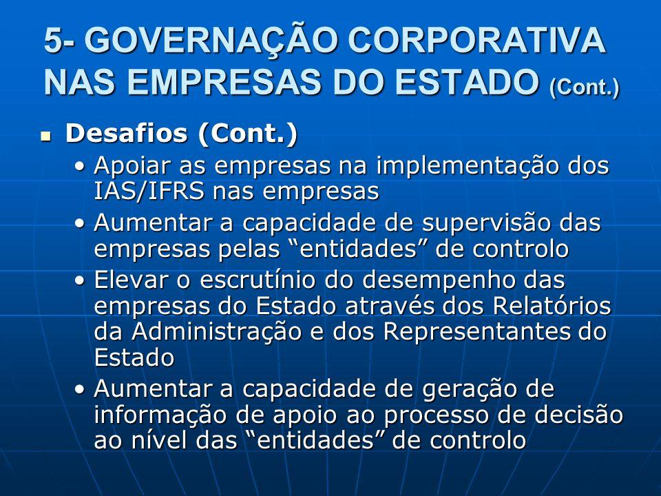 5- GOVERNAÇÃO CORPORATIVA NAS EMPRESAS DO ESTADO (Cont.) Desafios (Cont.) Desafios (Cont.) Apoiar as empresas na implementação dos IAS/IFRS nas empres