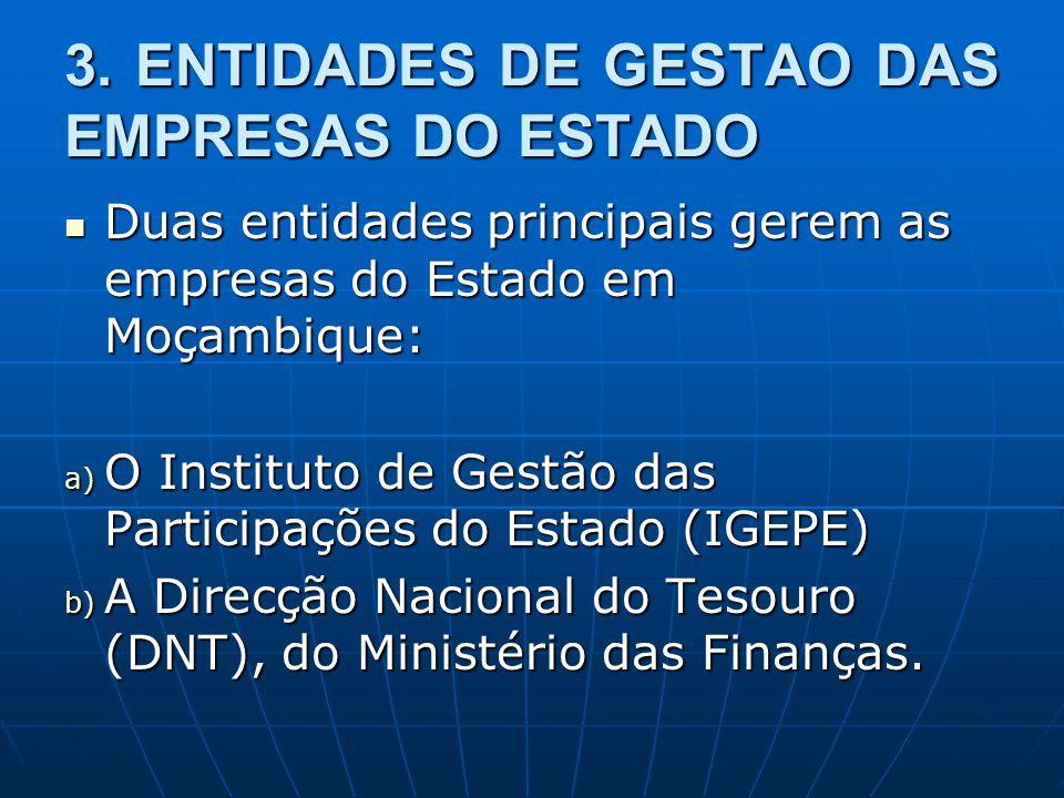 3. ENTIDADES DE GESTAO DAS EMPRESAS DO ESTADO Duas entidades principais gerem as empresas do Estado em Moçambique: Duas entidades principais gerem as