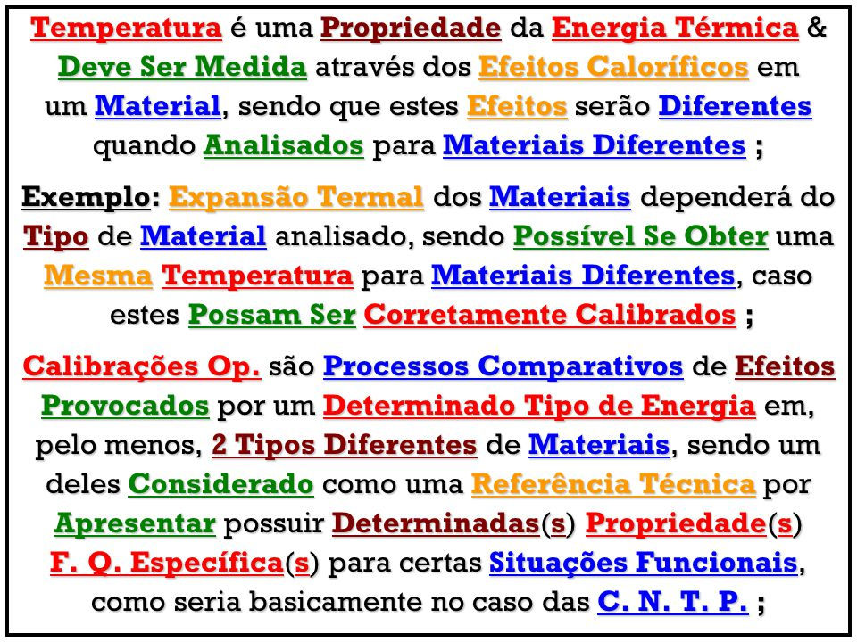 Temperatura é uma Propriedade da Energia Térmica & Deve Ser Medida através dos Efeitos Caloríficos em um Material, sendo que estes Efeitos serão Difer