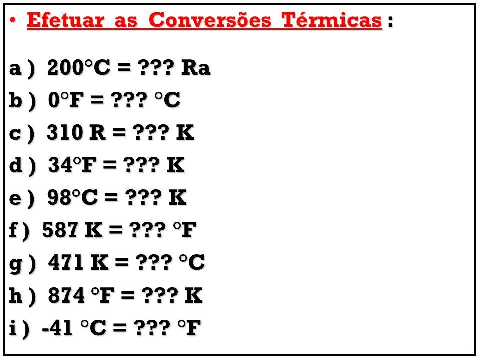 Efetuar as Conversões Térmicas :Efetuar as Conversões Térmicas : a ) 200°C = ??? Ra b ) 0°F = ??? °C c ) 310 R = ??? K d ) 34°F = ??? K e ) 98°C = ???