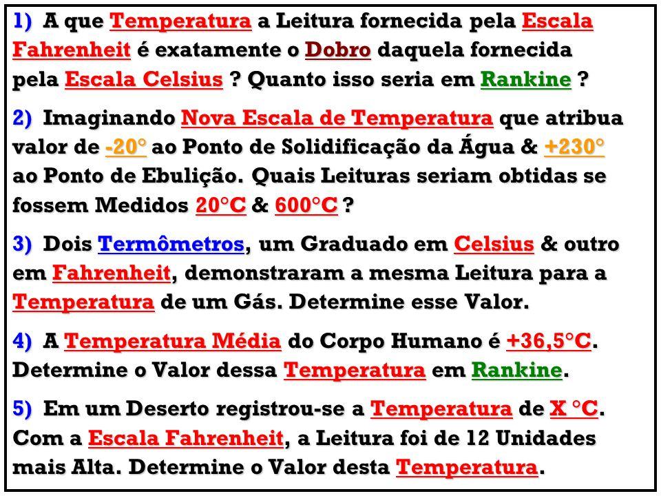 1) A que Temperatura a Leitura fornecida pela Escala Fahrenheit é exatamente o Dobro daquela fornecida pela Escala Celsius ? Quanto isso seria em Rank