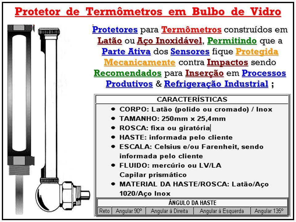 Protetor de Termômetros em Bulbo de Vidro Protetores para Termômetros construídos em Latão ou Aço Inoxidável, Permitindo que a Parte Ativa dos Sensore