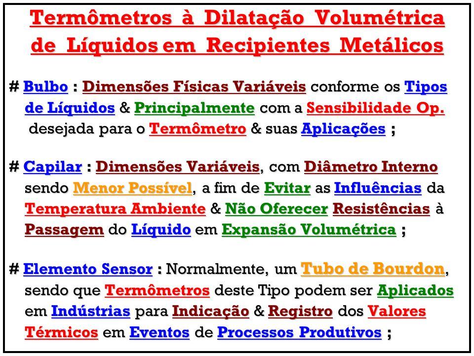 Termômetros à Dilatação Volumétrica de Líquidos em Recipientes Metálicos # Bulbo : Dimensões Físicas Variáveis conforme os Tipos de Líquidos & Princip