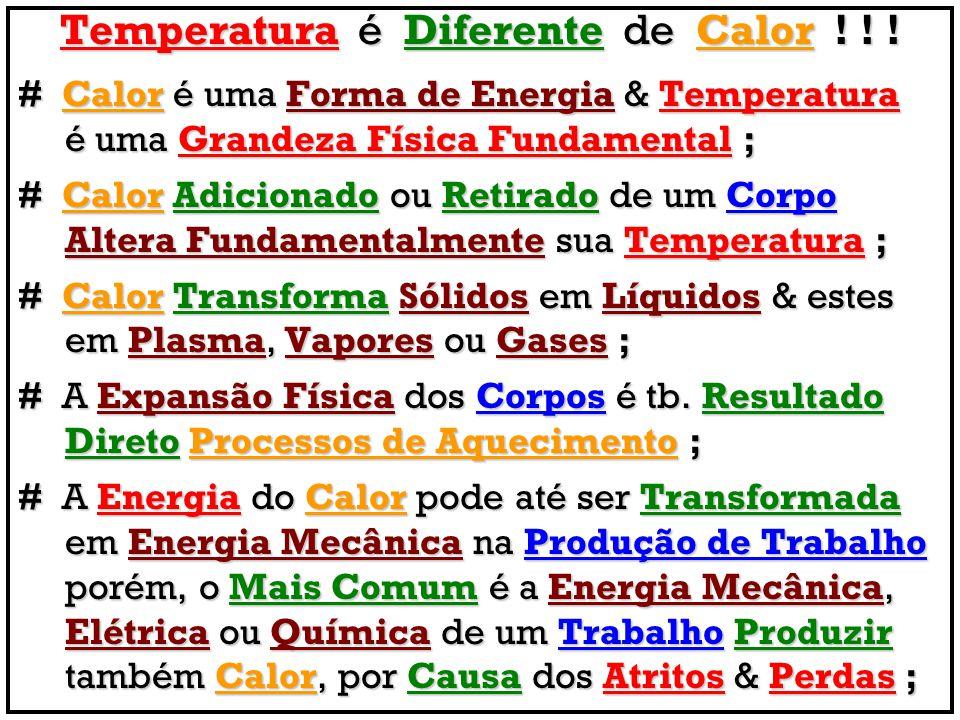 Temperatura é Diferente de Calor ! ! ! # Calor é uma Forma de Energia & Temperatura é uma Grandeza Física Fundamental ; é uma Grandeza Física Fundamen