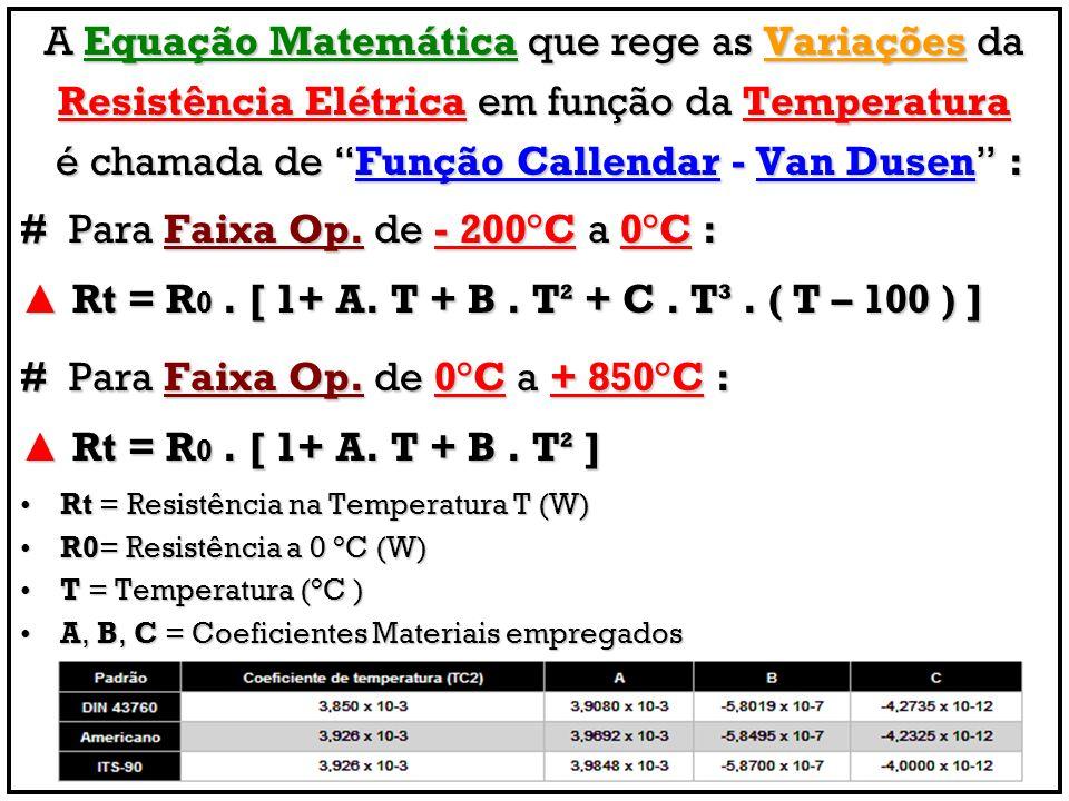 A Equação Matemática que rege as Variações da Resistência Elétrica em função da Temperatura é chamada de Função Callendar - Van Dusen : é chamada de F