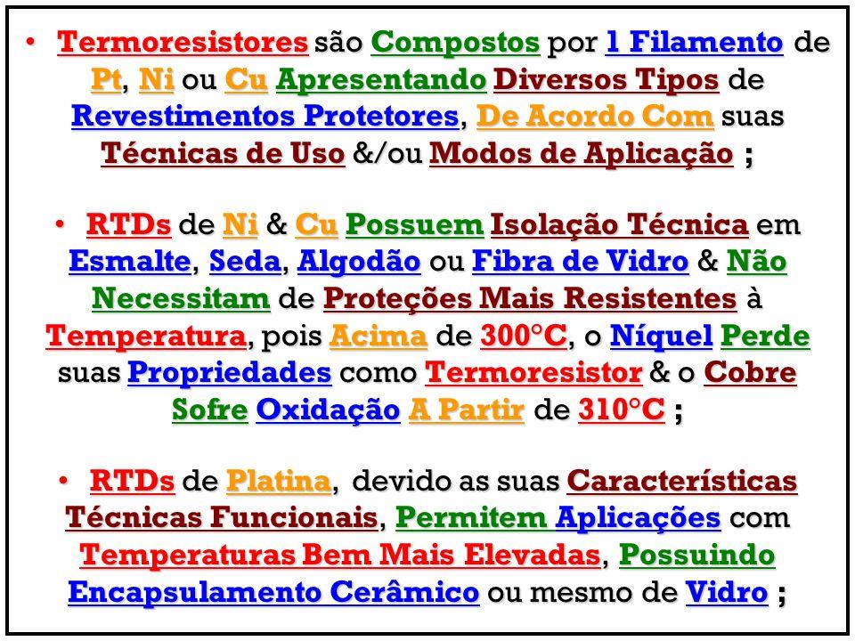 Termoresistores são Compostos por 1 Filamento deTermoresistores são Compostos por 1 Filamento de Pt, Ni ou Cu Apresentando Diversos Tipos de Revestime