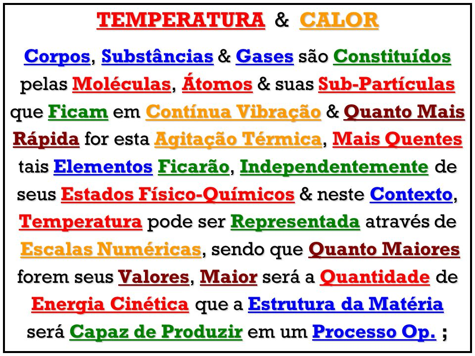 TEMPERATURA&CALOR TEMPERATURA & CALOR Corpos, Substâncias & Gases são Constituídos pelas Moléculas, Átomos & suas Sub-Partículas que Ficam em Contínua
