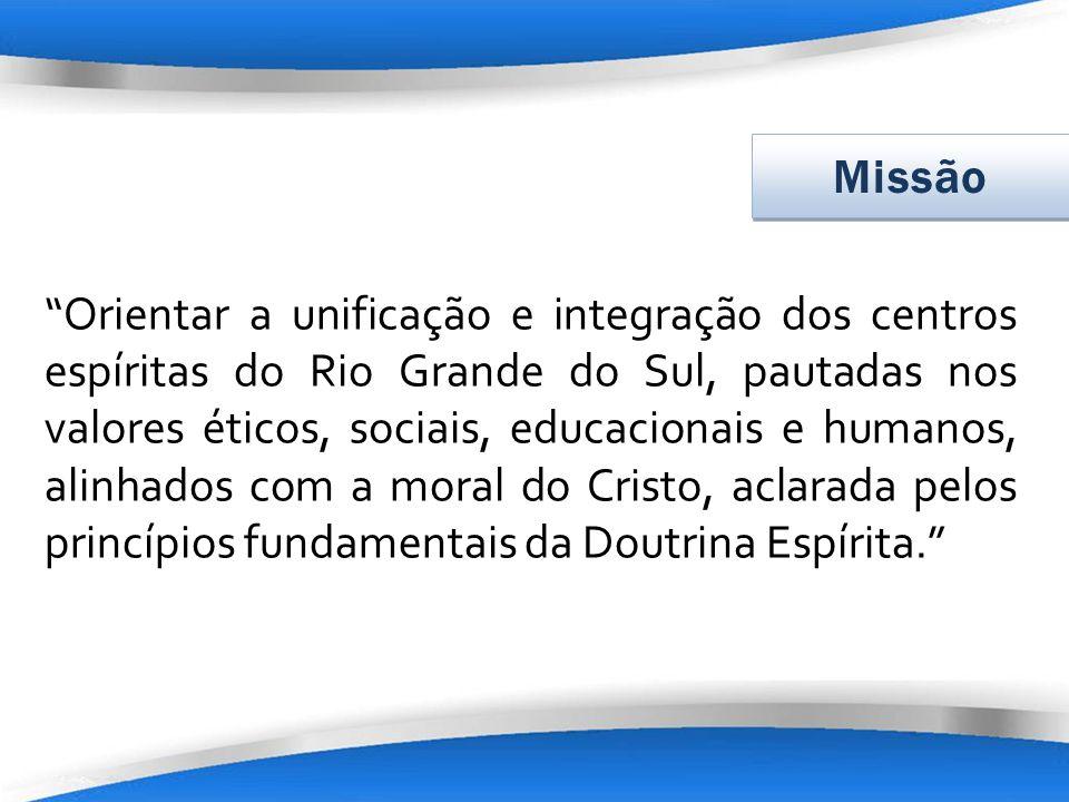 Orientar a unificação e integração dos centros espíritas do Rio Grande do Sul, pautadas nos valores éticos, sociais, educacionais e humanos, alinhados