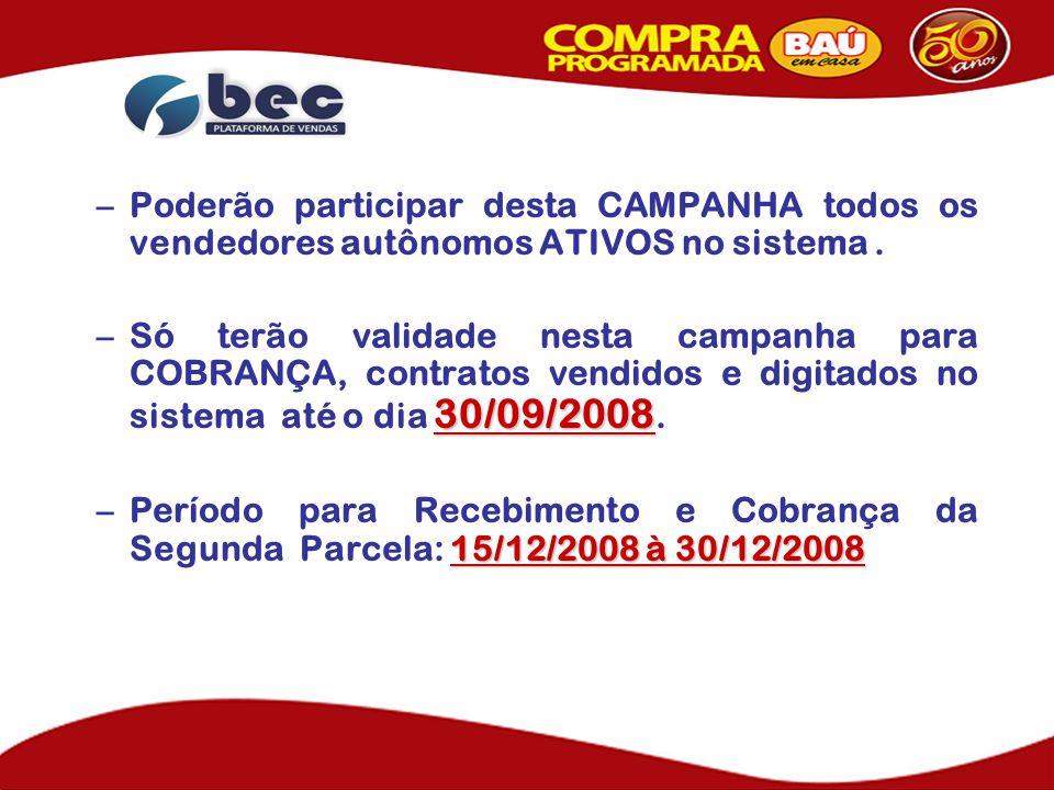 –Poderão participar desta CAMPANHA todos os vendedores autônomos ATIVOS no sistema. 30/09/2008 –Só terão validade nesta campanha para COBRANÇA, contra