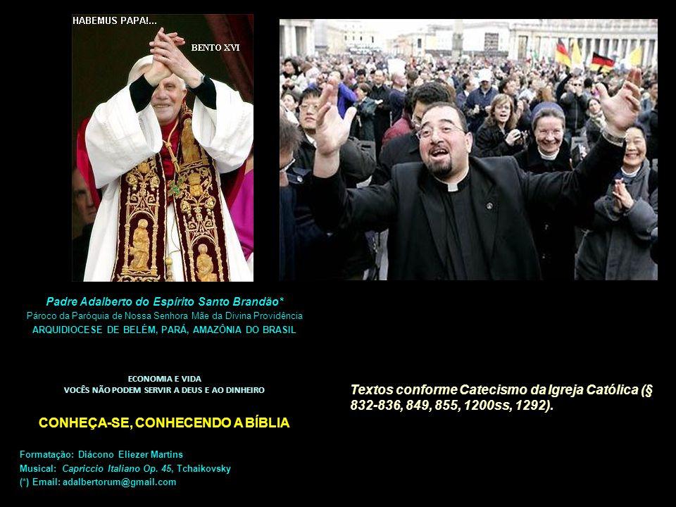 Textos conforme Catecismo da Igreja Católica (§ 832-836, 849, 855, 1200ss, 1292). Padre Adalberto do Espírito Santo Brandão* Pároco da Paróquia de Nos