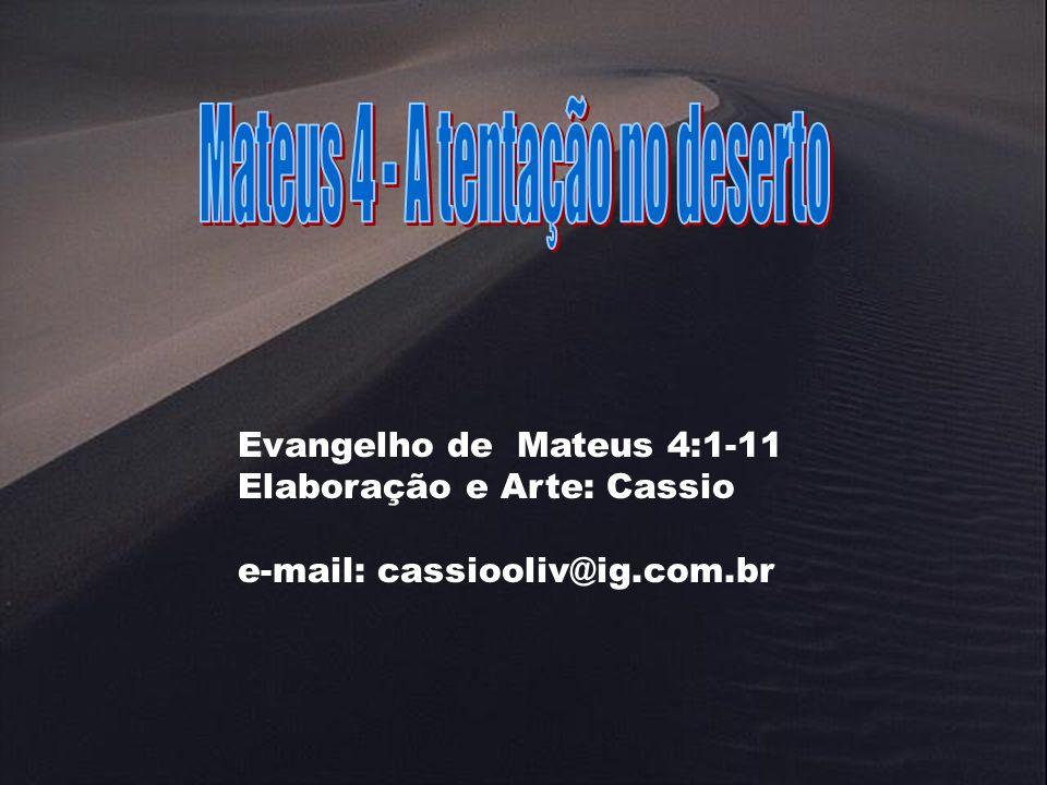 Evangelho de Mateus 4:1-11 Elaboração e Arte: Cassio e-mail: cassiooliv@ig.com.br