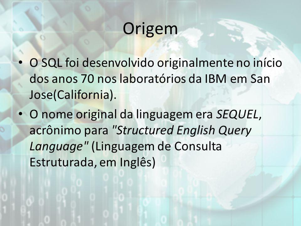 Origem O SQL foi desenvolvido originalmente no início dos anos 70 nos laboratórios da IBM em San Jose(California). O nome original da linguagem era SE