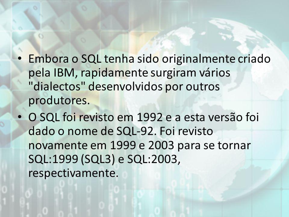 Embora o SQL tenha sido originalmente criado pela IBM, rapidamente surgiram vários