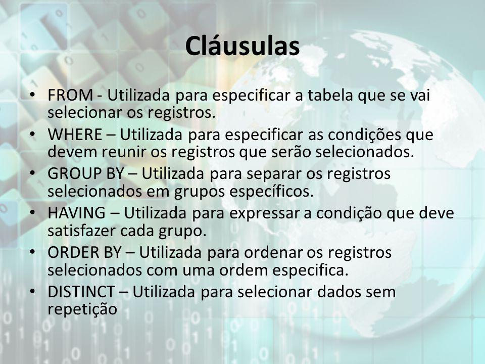 Cláusulas FROM - Utilizada para especificar a tabela que se vai selecionar os registros. WHERE – Utilizada para especificar as condições que devem reu