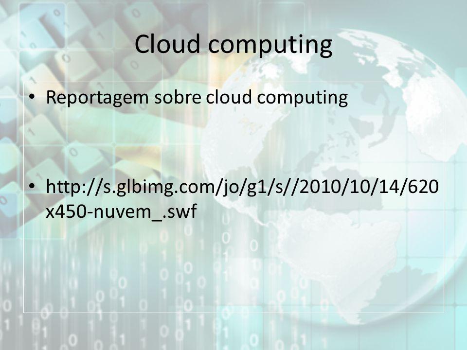 Cloud computing Reportagem sobre cloud computing http://s.glbimg.com/jo/g1/s//2010/10/14/620 x450-nuvem_.swf