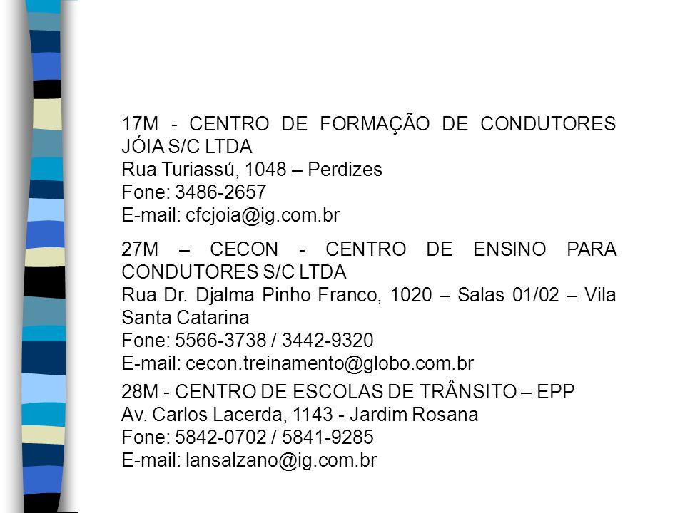 17M - CENTRO DE FORMAÇÃO DE CONDUTORES JÓIA S/C LTDA Rua Turiassú, 1048 – Perdizes Fone: 3486-2657 E-mail: cfcjoia@ig.com.br 27M – CECON - CENTRO DE E