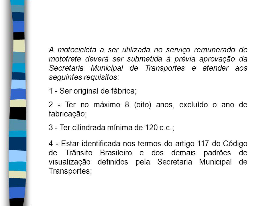A motocicleta a ser utilizada no serviço remunerado de motofrete deverá ser submetida à prévia aprovação da Secretaria Municipal de Transportes e aten